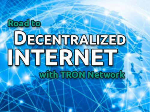 road to decentralized internet with TRON blockchain